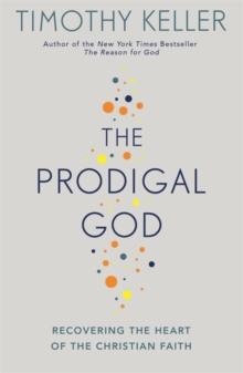 The Prodigal God : Recovering the heart of the Christian faith, Paperback Book