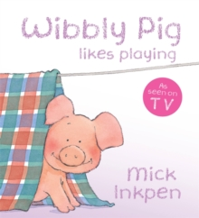 Wibbly Pig Likes Playing : Board Book, Board book Book