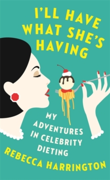 I'll Have What She's Having : My Adventures in Celebrity Dieting, Paperback Book