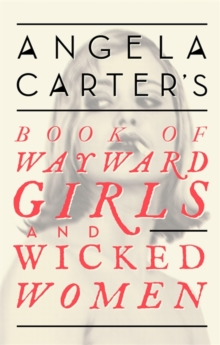 Angela Carter's Book of Wayward Girls and Wicked Women, Paperback Book