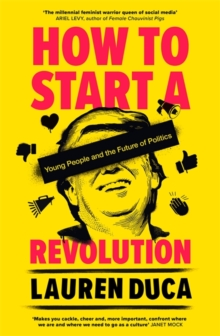 How to Start a Revolution : Young People and the Future of Politics, Paperback / softback Book