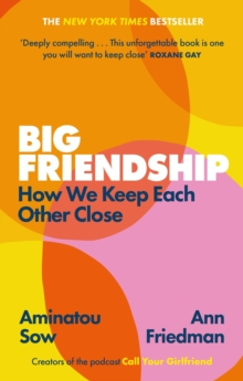 Big Friendship : How We Keep Each Other Close, EPUB eBook