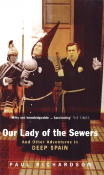 Our Lady of the Sewers : And Other Adventures in Deep Spain, Paperback Book