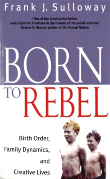 Born to Rebel : Birth Order, Family Dynamics, and Creative Lives, Paperback Book