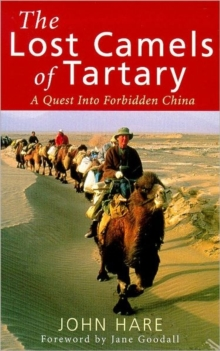 The Lost Camels Of Tartary : A Quest into Forbidden China, Paperback Book