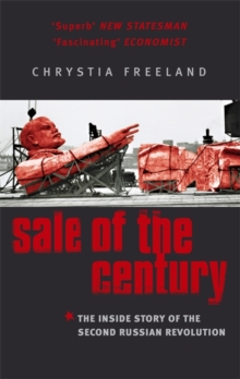 Sale Of The Century : The Inside Story of the Second Russian Revolution, Paperback / softback Book