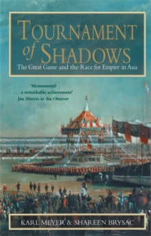 Tournament of Shadows : The Great Game and the Race for Empire in Asia, Paperback Book