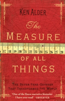 The Measure Of All Things : The Seven Year Odyssey That Transformed the World, Paperback Book