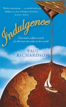 Indulgence : One Man's Selfless Search for the Best Chocolate, Paperback Book