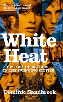 White Heat : A History of Britain in the Swinging Sixties, Paperback Book
