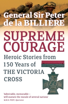 Supreme Courage : Heroic stories from 150 Years of the Victoria Cross, Paperback Book