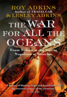The War for All the Oceans : From Nelson at the Nile to Napoleon at Waterloo, Paperback Book
