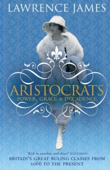 Aristocrats : Power, grace and decadence - Britain's great ruling classes from 1066 to the present, Paperback Book