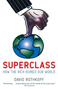 Superclass : The Global Power Elite and the World They Are Making, Paperback Book
