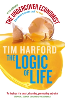 The Logic Of Life : Uncovering the New Economics of Everything, Paperback Book