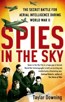 Spies in the Sky : The Secret Battle for Aerial Intelligence During World War II, Paperback Book