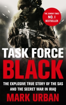 Task Force Black : The Explosive True Story of the SAS and the Secret War in Iraq, Paperback Book