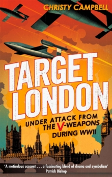 Target London : Under Attack from the V-Weapons During WWII, Paperback Book