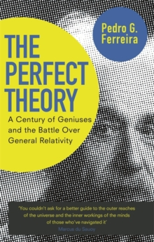 The Perfect Theory : A Century of Geniuses and the Battle over General Relativity, Paperback Book