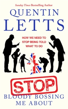 Stop Bloody Bossing Me About : How We Need To Stop Being Told What To Do, Hardback Book