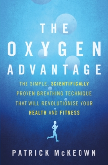 The Oxygen Advantage : The Simple, Scientifically Proven Breathing Technique That Will Revolutionise Your Health and Fitness, Paperback Book