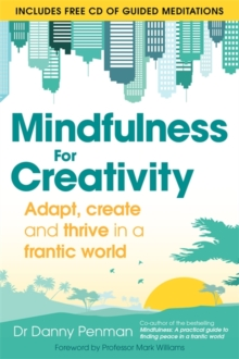 Mindfulness for Creativity : Adapt, create and thrive in a frantic world, Paperback Book