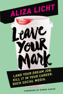 Leave Your Mark : Land Your Dream Job. Kill it in Your Career. Rock Social Media., Paperback Book