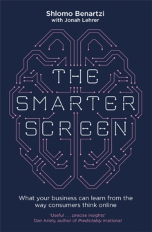 The Smarter Screen : What Your Business Can Learn from the Way Consumers Think Online, Paperback Book