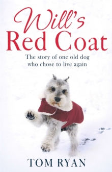 Will's Red Coat : The story of one old dog who chose to live again, Paperback / softback Book