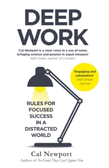 Deep Work : Rules for Focused Success in a Distracted World, Paperback Book