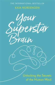 Your Superstar Brain : Unlocking the Secrets of the Human Mind, Paperback Book