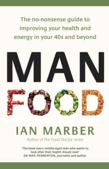 ManFood : The no-nonsense guide to improving your health and energy in your 40s and beyond