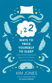 222 Ways to Trick Yourself to Sleep : Scientifically Supported Ways to Fall Asleep and Stay Asleep, Hardback Book