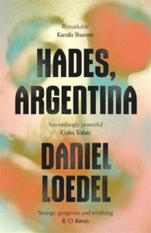 Hades, Argentina : 'An astonishingly powerful novel' Colm Toibin