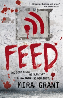 Feed : The Newsflesh Trilogy: Book 1, Paperback Book