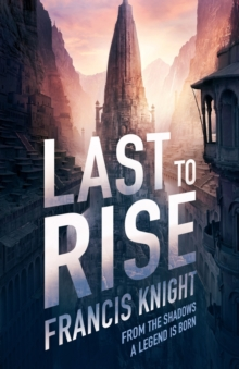Last to Rise : Book 3 of the Rojan Dizon Novels, Paperback Book