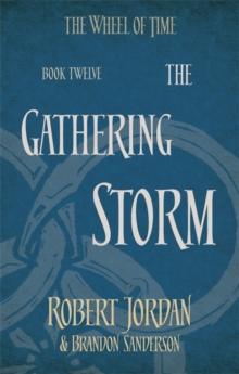 The Gathering Storm : Book 12 of the Wheel of Time, Paperback Book