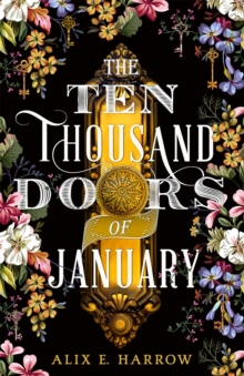 The Ten Thousand Doors of January : A spellbinding tale of love and longing, Paperback / softback Book