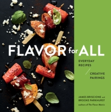 Flavor for All: Everyday Recipes and Creative Pairings, Hardback Book