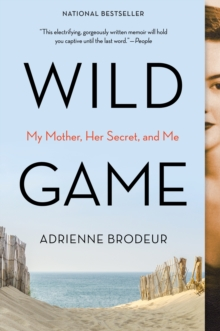 Wild Game : My Mother, Her Secret, and Me, Paperback Book