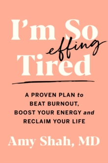 I'm So Effing Tired : A Proven Plan to Beat Burnout, Boost Your Energy, and Reclaim Your Life, Hardback Book