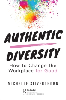 Authentic Diversity : How to Change the Workplace for Good, Paperback / softback Book