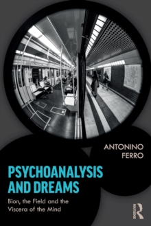 Psychoanalysis and Dreams : Bion, the Field and the Viscera of the Mind, Paperback / softback Book