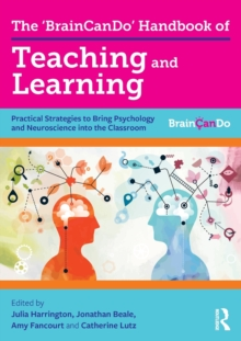 The 'BrainCanDo' Handbook of Teaching and Learning : Practical Strategies to Bring Psychology and Neuroscience into the Classroom, Paperback / softback Book
