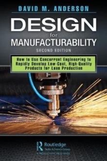 Design for Manufacturability : How to Use Concurrent Engineering to Rapidly Develop Low-Cost, High-Quality Products for Lean Production, Second Edition, Hardback Book