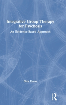 Integrative Group Therapy for Psychosis : An Evidence-Based Approach