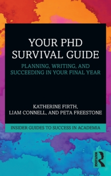Your PhD Survival Guide : Planning, Writing, and Succeeding in Your Final Year