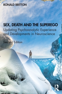 Sex, Death, and the Superego : Updating Psychoanalytic Experience and Developments in Neuroscience, Paperback / softback Book