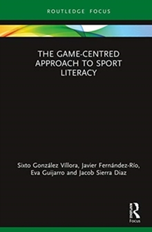 The Game-Centred Approach to Sport Literacy, Hardback Book