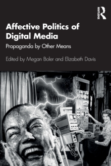 Affective Politics of Digital Media : Propaganda by Other Means, Paperback / softback Book